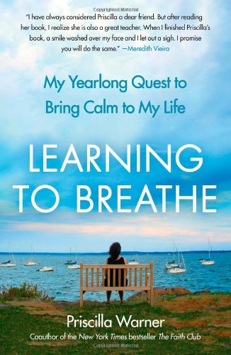 Learning to Breathe My Yearlong Quest to Bring Calm to My Life N/A edition cover