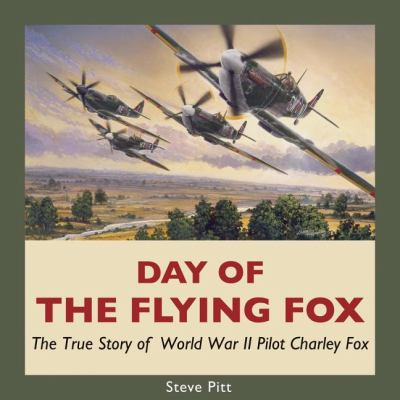 Day of the Flying Fox The True Story of World War II Pilot Charley Fox  2008 9781550028089 Front Cover