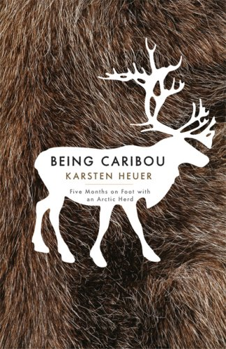 Being Caribou Five Months on Foot with an Arctic Herd N/A edition cover