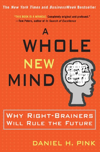 Whole New Mind Moving from the Information Age to the Conceptual Age  2005 edition cover
