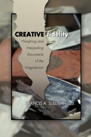 Creative Fidelity Weighing and Interpreting Documents of the Magisterium N/A edition cover
