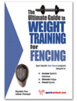 Ultimate Guide to Weight Training for Fencing N/A 9781932549089 Front Cover
