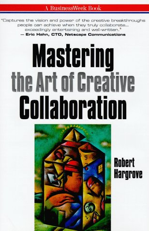 Mastering the Art of Creative Collaboration  1998 9780070264090 Front Cover