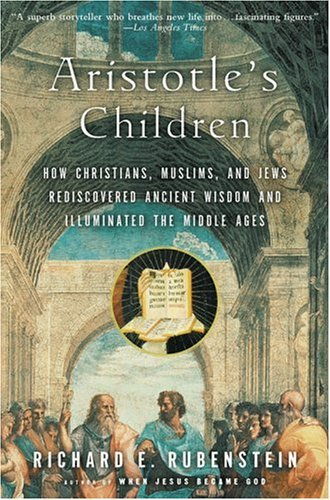 Aristotle's Children How Christians, Muslims, and Jews Rediscovered Ancient Wisdom and Illuminated the Middle Ages  2003 edition cover