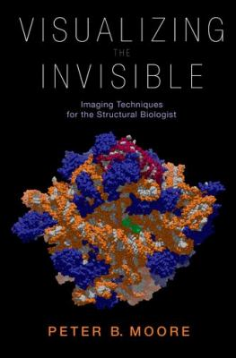 Visualizing the Invisible Imaging Techniques for the Structural Biologist  2012 edition cover