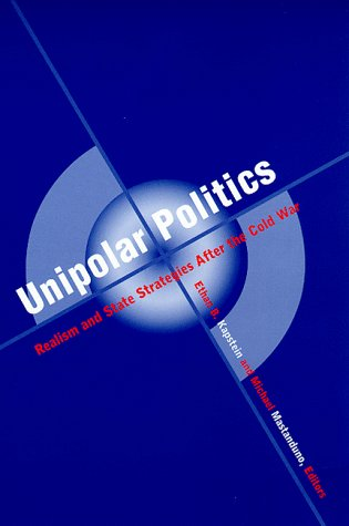 Unipolar Politics Realism and State Strategies after the Cold War  1999 9780231113090 Front Cover