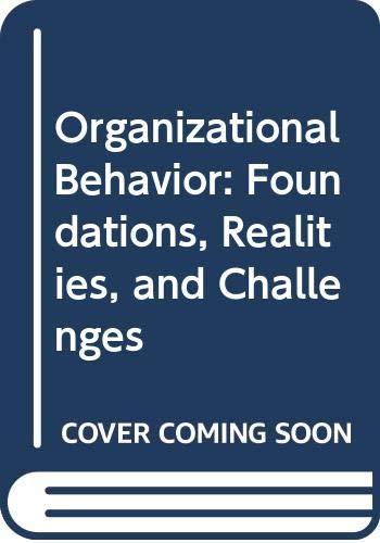 Organizational Behavior : Foundations, Realities and Challenges 1st (Alternate) 9780314047090 Front Cover