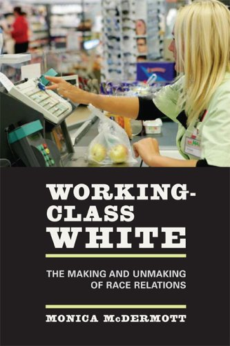 Working-Class White The Making and Unmaking of Race Relations  2006 edition cover