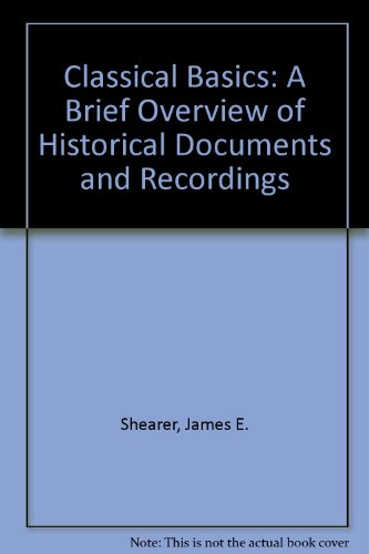 Classical Basics: A Brief Overview of Historical Documents and Recordings  2009 (Revised) 9780757523090 Front Cover