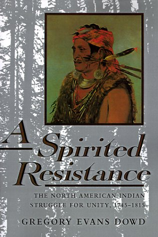 Spirited Resistance The North American Indian Struggle for Unity, 1745-1815  1991 (Reprint) edition cover