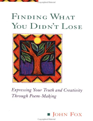 Finding What You Didn't Lose Expressing Your Truth and Creativity Through Poem-Making N/A 9780874778090 Front Cover
