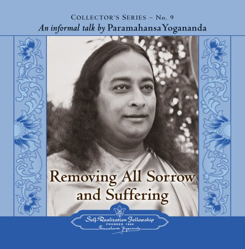 Removing All Sorrow and Suffering: Collector's Series No. 9. an Informal Talk by Paramahansa Yogananda  2007 edition cover