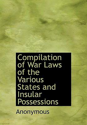 Compilation of War Laws of the Various States and Insular Possessions N/A 9781115254090 Front Cover