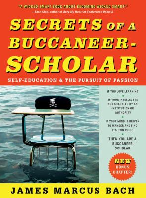 Secrets of a Buccaneer-Scholar Self-Education and the Pursuit of Passion N/A edition cover