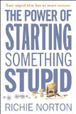 Power of Starting Something Stupid How to Crush Fear, Make Dreams Happen, and Live Without Regret  2013 edition cover
