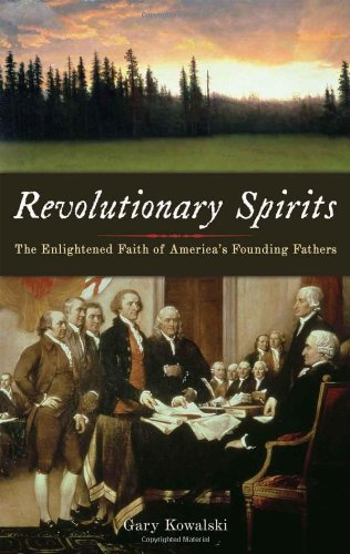 Revolutionary Spirits The Enlightened Faith of America's Founding Fathers  2007 9781933346090 Front Cover