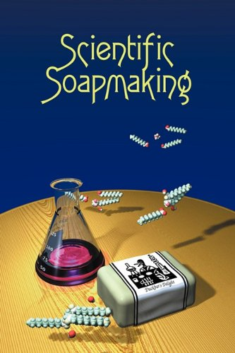 Scientific Soapmaking The Chemistry of the Cold Process  2010 9781935652090 Front Cover