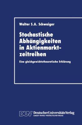 Stochastische Abh�ngigkeiten in Aktienmarktzeitreihen Eine Gleichgewichtstheoretische Erkl�rung  1994 9783824402090 Front Cover