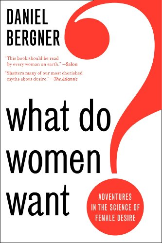 What Do Women Want? Adventures in the Science of Female Desire N/A edition cover