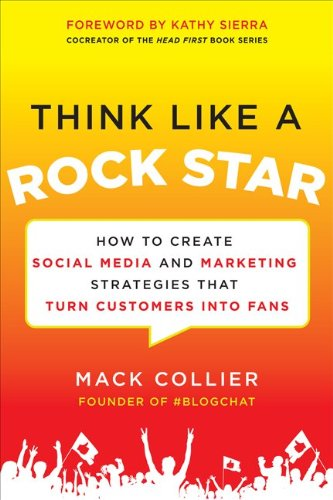 Think Like a Rock Star How to Create Social Media and Marketing Strategies That Turn Customers into Fans  2013 edition cover