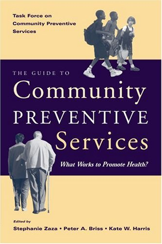 Guide to Community Preventive Services What Works to Promote Health?  2005 9780195151091 Front Cover