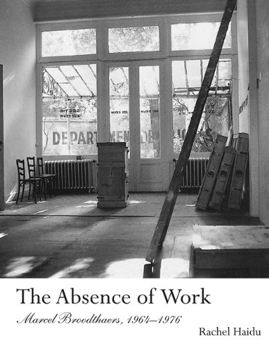 Absence of Work Marcel Broodthaers, 1964--1976  2010 9780262525091 Front Cover