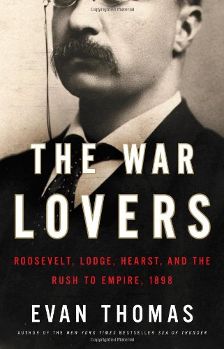 War Lovers Roosevelt, Lodge, Hearst, and the Rush to Empire 1898  2010 edition cover