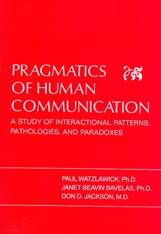 Pragmatics of Human Communication A Study of Interactional Patterns, Pathologies, and Paradoxes N/A edition cover