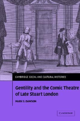Gentility and the Comic Theatre of Late Stuart London   2005 9780521848091 Front Cover