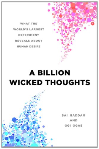 Billion Wicked Thoughts What the World's Largest Experiment Reveals about Human Desire  2011 edition cover