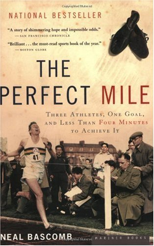 Perfect Mile Three Athletes, One Goal, and Less Than Four Minutes to Achieve It  2004 edition cover