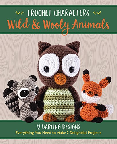 Crochet Characters Wild & Wooly Animals 12 Darling Designs, Everything You Need to Make 2 Delightful Projects  2017 9780760355091 Front Cover
