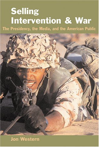 Selling Intervention and War The Presidency, the Media, and the American Public  2005 edition cover