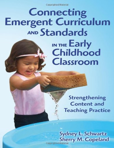 Connecting Emergent Curriculum and Standards in the Early Childhood Classroom Strengthening Content and Teaching Practice  2010 edition cover