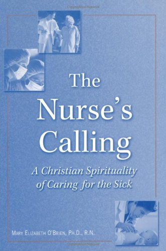 Nurse's Calling A Christian Spirituality of Caring for the Sick  2001 edition cover