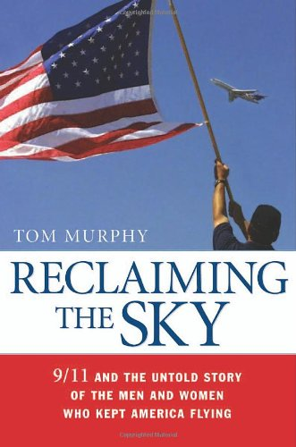 Reclaiming the Sky 9/11 and the Untold Story of the Men and Women Who Kept America Flying  2006 edition cover