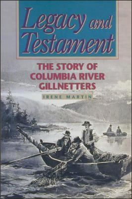 Legacy and Testament The Story of Columbia River Gillnetters  1994 9780874221091 Front Cover
