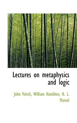 Lectures on Metaphysics and Logic  N/A 9781116135091 Front Cover