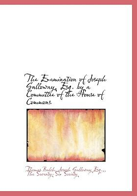 Examination of Joseph Galloway, Esq by a Committee of the House of Commons N/A edition cover