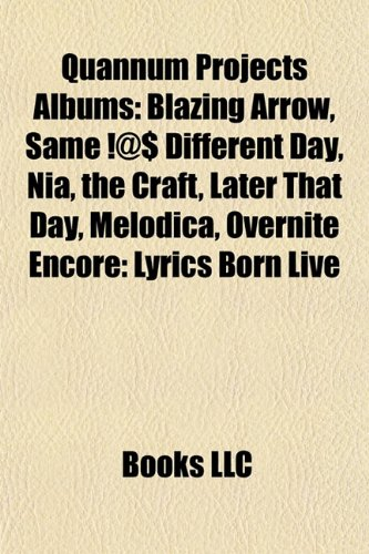 Quannum Projects Albums : Blazing Arrow, Same !@$ Different Day, Nia, the Craft, Later That Day, Melodica, Overnite Encore  2010 9781155253091 Front Cover