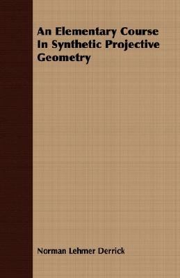 Elementary Course in Synthetic Projective Geometry  N/A 9781406700091 Front Cover