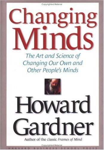 Changing Minds The Art and Science of Changing Our Own and Other People's Minds  2004 edition cover
