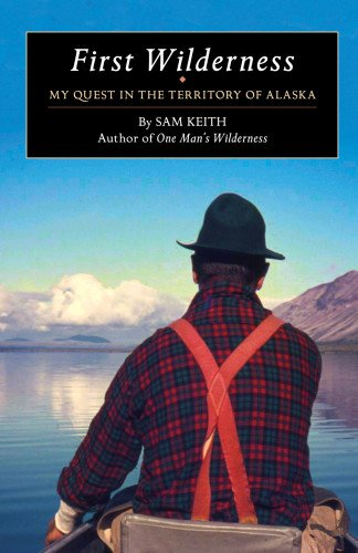 First Wilderness My Quest in the Territory of Alaska  2014 9781941821091 Front Cover