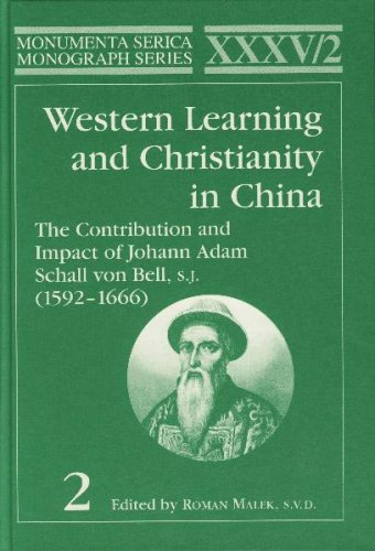 Western Learning and Christianity in China The Contribution and Impact of Johann Adam Schall Von Bell, S. J. (1592-1666), Volume 1 And 2  1998 9783805004091 Front Cover