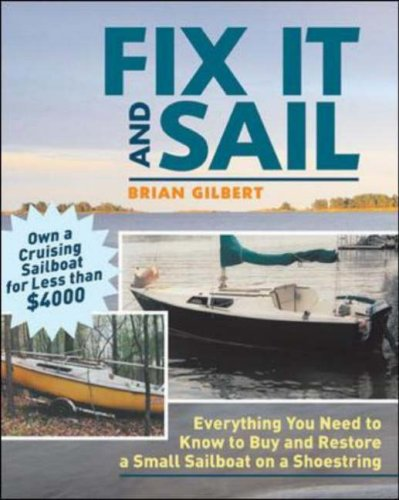 Fix It and Sail Everything You Need to Know to Buy and Retore a Small Sailboat on a Shoestring  2006 9780071458092 Front Cover