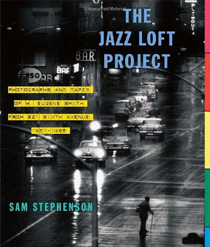 Jazz Loft Project Photographs and Tapes of W. Eugene Smith from 821 Sixth Avenue, 1957-1965  2009 edition cover