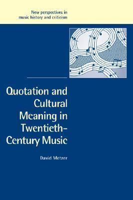 Quotation and Cultural Meaning in Twentieth-Century Music   2003 9780521825092 Front Cover