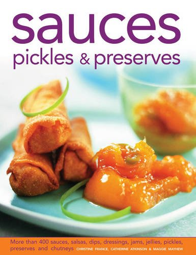 Sauces, Pickles and Preserves More Than 400 Sauces, Salsas, Dips, Dressings, Jams, Jellies, Pickles, Preserves and Chutneys  2013 edition cover