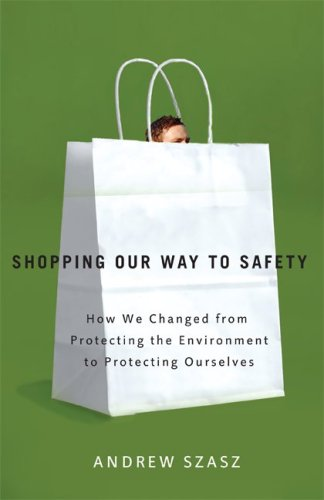 Shopping Our Way to Safety How We Changed from Protecting the Environment to Protecting Ourselves  2007 edition cover