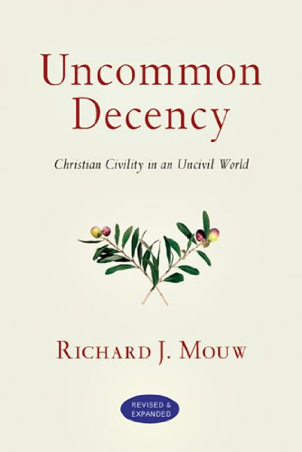 Uncommon Decency Christian Civility in an Uncivil World 2nd 2010 edition cover